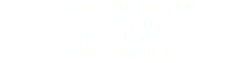 BERGHUIS CONSTRUCTION WAS VOTED BEST OF HOUZZ FOR WEST MICHIGAN
